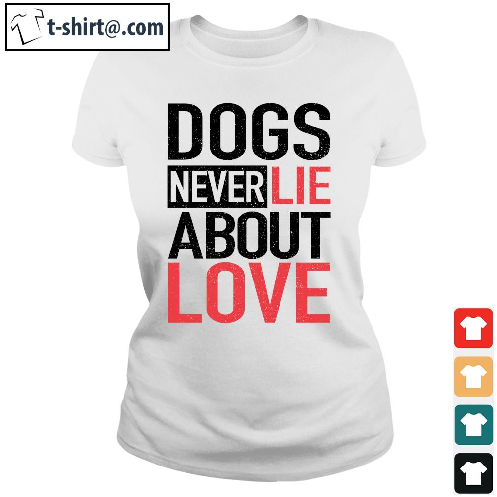 Dog never lie about love s ladies-tee